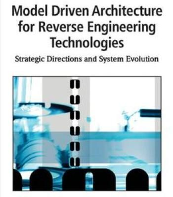 Model Driven Architecture For Reverse Engineering Technologies: Strategic Directions And System Evolution PDF