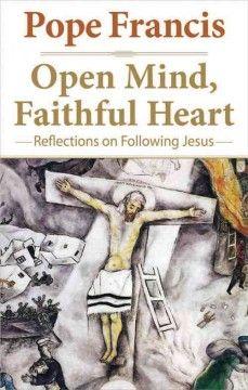 Open mind, faithful heart : reflections on following Jesus / Jorge Mario Bergoglio Pope Francis ; Translated by Joseph V. Owens, S...