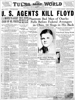 "Notorious Oklahoma outlaw Charles Arthur ""Pretty Boy"" Floyd was killed by officers as he tried to flee through a cornfield on a farm near East Liverpool, Ohio. Fourteen bullets hit him in the back and another struck his side. The nation's Public Enemy No. 1 left behind five widowed families, each representing murders he had committed. He had robbed two score banks of thousands of dollars, the Oct. 23, 1934, World reported."