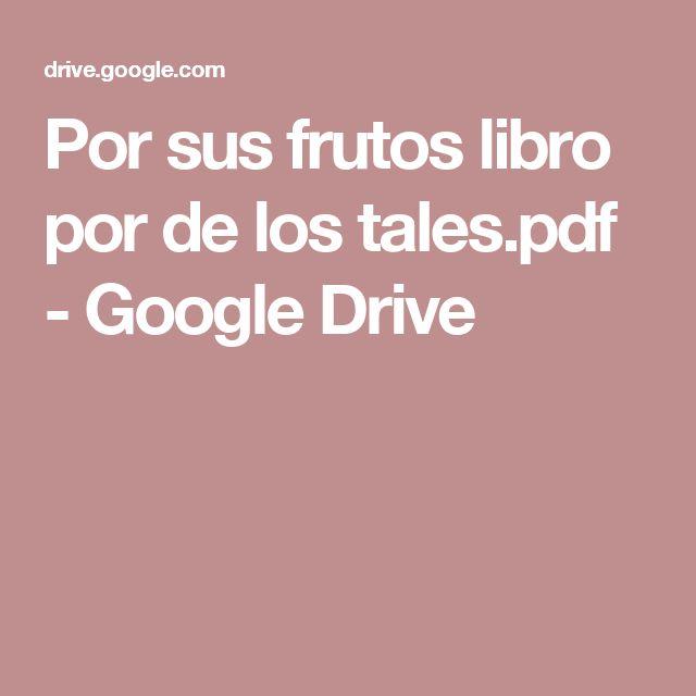 Por sus frutos libro por de los tales.pdf - Google Drive