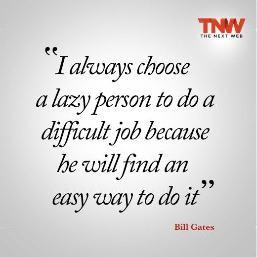 "Bill Gates: ""I always choose a lazy person to..."" quote"