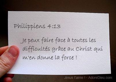La Bible - Versets illustrés - Philippiens 4:13 -  Je  peux faire face à toutes les difficultés grâce aux Christ qui m'en donne la force!