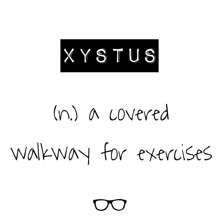 Word of the Day Xystus - n. a covered walkway for exercises