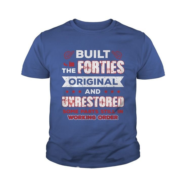built in the forties original and unrestored Shirt #gift #ideas #Popular #Everything #Videos #Shop #Animals #pets #Architecture #Art #Cars #motorcycles #Celebrities #DIY #crafts #Design #Education #Entertainment #Food #drink #Gardening #Geek #Hair #beauty #Health #fitness #History #Holidays #events #Home decor #Humor #Illustrations #posters #Kids #parenting #Men #Outdoors #Photography #Products #Quotes #Science #nature #Sports #Tattoos #Technology #Travel #Weddings #Women