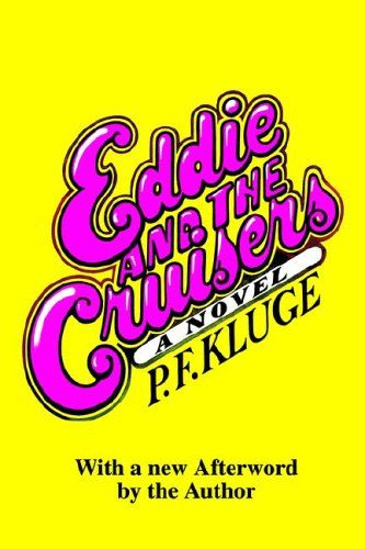 Eddie and the Cruisers - P. F. Kluge