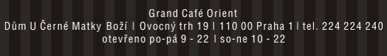 Grand Café Orient | Dům U Černé Matky Boží | Ovocný trh 19 | 110 00 Praha 1 | tel. 224 224 240