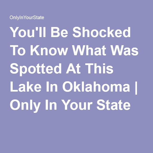 You'll Be Shocked To Know What Was Spotted At This Lake In Oklahoma | Only In Your State