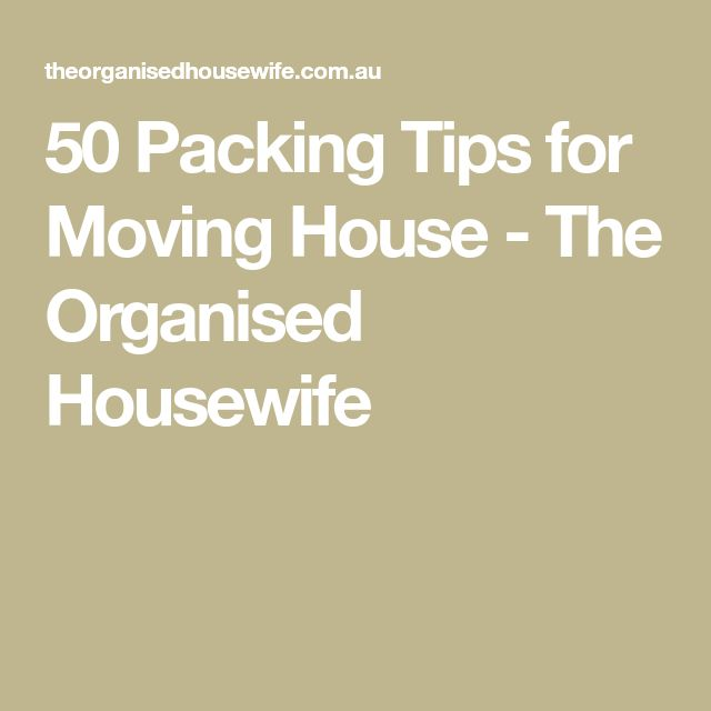 50 Packing Tips for Moving House - The Organised Housewife