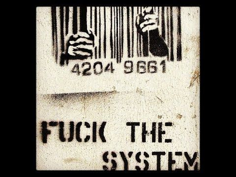 FUCK THE SYSTEM.