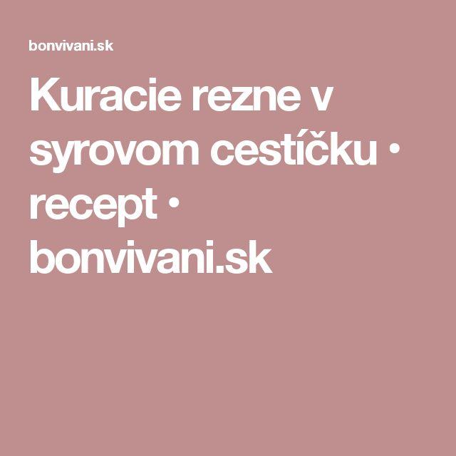 Kuracie rezne v syrovom cestíčku • recept • bonvivani.sk