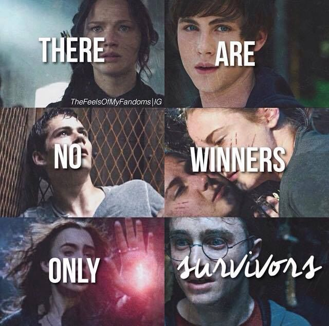 There are no winners, only survivors. The Hunger Games, Percy Jackson, The Maze Runner, TFIOS, The Mortal Instruments, Harry Potter.