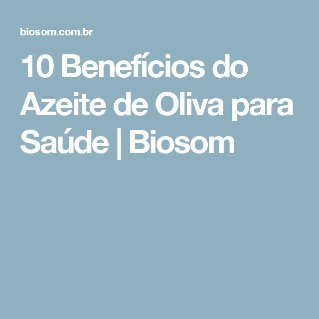 10 Benefícios do Azeite de Oliva para Saúde | Biosom