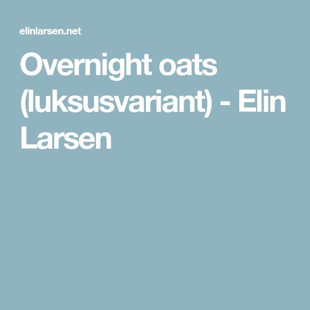 Overnight oats (luksusvariant) - Elin Larsen