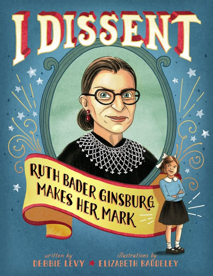 I Dissent: Ruth Bader Ginsburg Makes Her Mark  Ruth Bader Ginsburg has spent her lifetime disagreeing . . . with creaky old ideas. With unfairness. With inequality.
