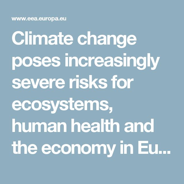 Climate change poses increasingly severe risks for ecosystems, human health and the economy in Europe   —    European Environment Agency