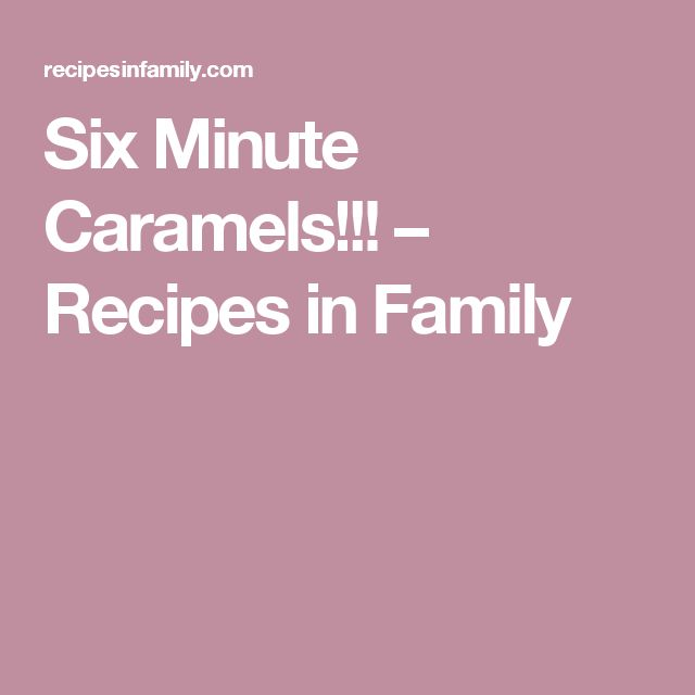 Six Minute Caramels!!! – Recipes in Family