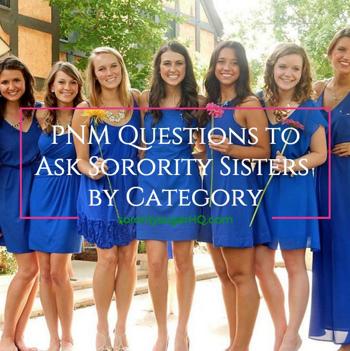 • PNM Questions to ASK Sorority Sisters by Category•  As a potential new member (PNM) participating in sorority recruitment, you  will be expected to ASK questions of the sisters you meet. You should be  inquisitive and excited about learning more. Have several creative  questions ready when you enter into rush week. A few thoughtful inquires  will help your sorority conversations come alive and the sisters will love  you for putting in the extra effort!   PNM questions fall into 5 basic…