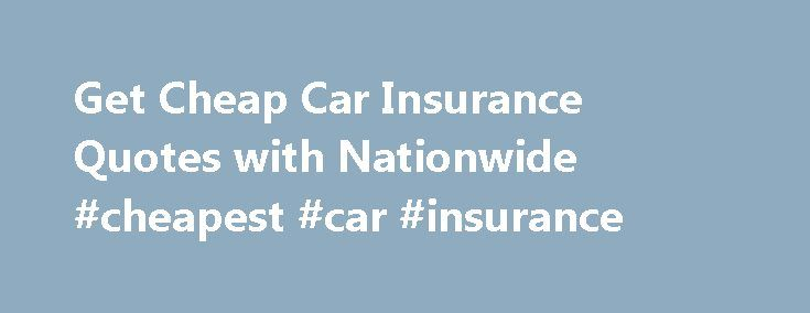 Get Cheap Car Insurance Quotes with Nationwide #cheapest #car #insurance http://car.nef2.com/get-cheap-car-insurance-quotes-with-nationwide-cheapest-car-insurance/  #cheap car insurance quotes # Claims Center arrow expand Retrieve Saved Quote Call 1-877-On Your[...]