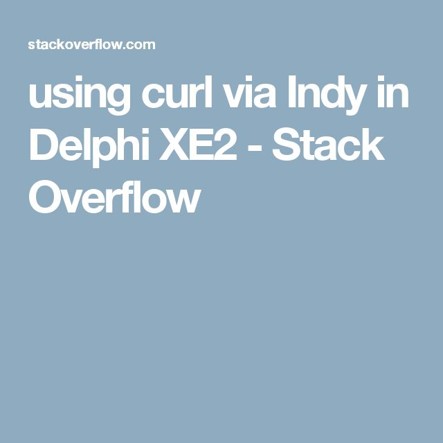 using curl via Indy in Delphi XE2 - Stack Overflow