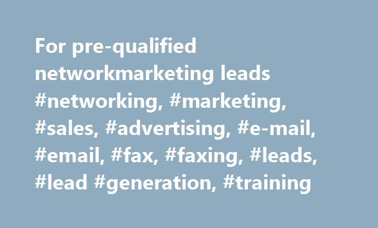 For pre-qualified networkmarketing leads #networking, #marketing, #sales, #advertising, #e-mail, #email, #fax, #faxing, #leads, #lead #generation, #training http://omaha.remmont.com/for-pre-qualified-networkmarketing-leads-networking-marketing-sales-advertising-e-mail-email-fax-faxing-leads-lead-generation-training/  # WANT A WAY TO BUILD YOUR BUSINESS?GET LEADS! Quality MLM Lead Generation Find out why the Industry's Best Selling Author/Narrator Ms. Stud (Kim Klaver) recommends my services…