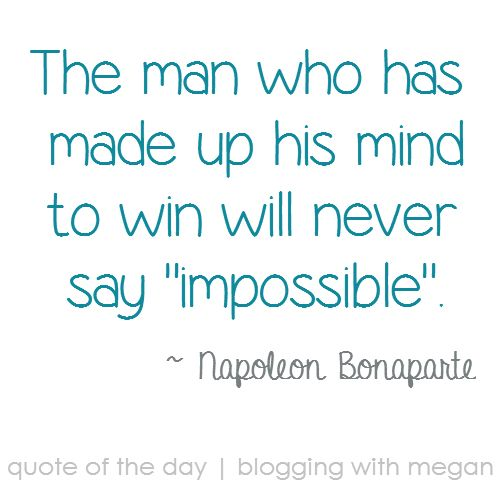 """The man who has made up his mind to win will never say """"impossible"""" ~ Napoleon Bonaparte #quote #quoteoftheday"""