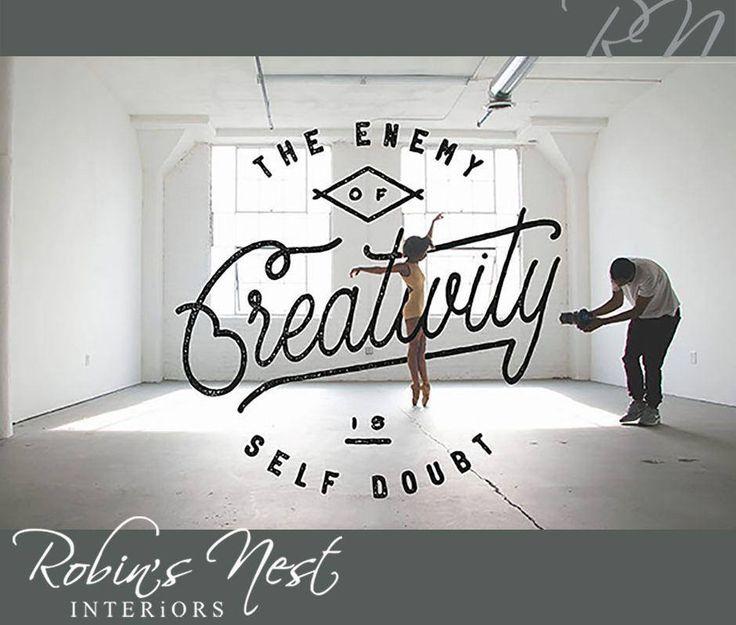 The enemy of creativity is self doubt. #RobinsNest #SundayMotivation