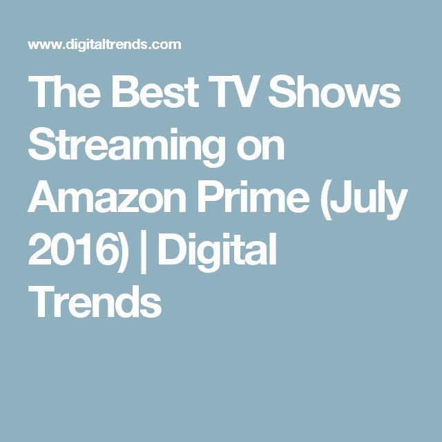 The Best TV Shows Streaming on Amazon Prime (July 2016) | Digital Trends