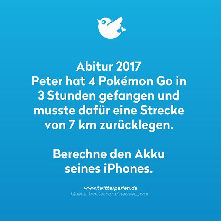 Abitur 2017 Peter hat 4 Pokémon Go in 3 Stunden gefangen und musste dafür eine Strecke von 7 km zurücklegen.   Berechne den Akku seines iPhones.  (via facebook.com/dietwitterperlen)  #abitur #pokémon #pokémongo #pokemon #pokemongo #spiel #game