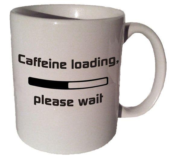 Caffeine loading please wait 11 oz coffee tea mug by MrGoodMug, $14.99 ceramic coffee mug