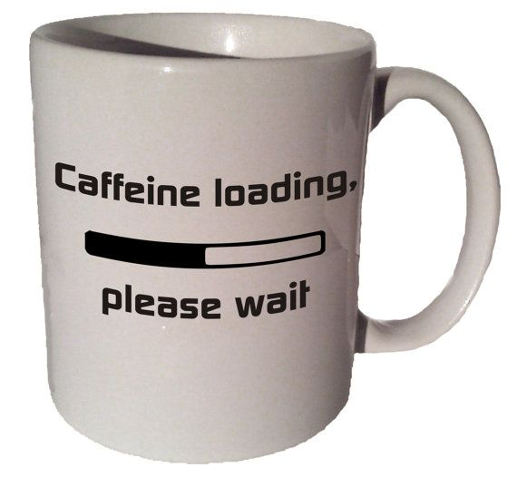 Caffeine loading please wait 11 oz coffee tea mug by MrGoodMug, $14.99 ceramic coffee mug