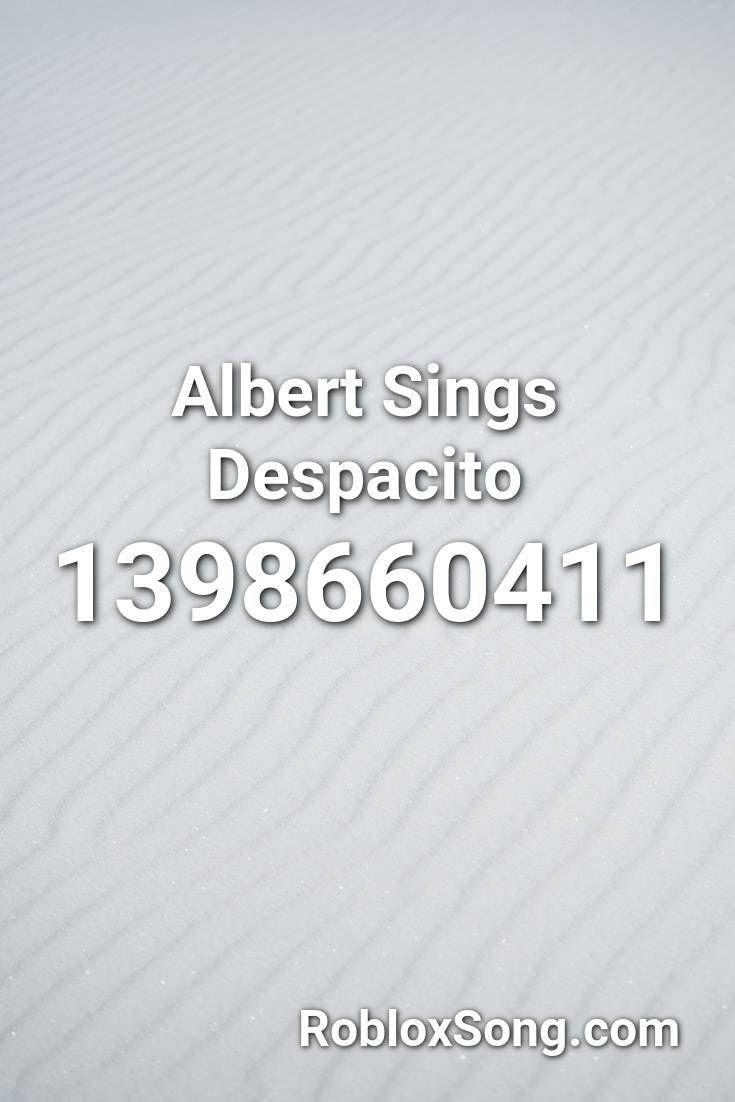 Albert Sings Despacito Roblox Id Roblox Music Codes Singing