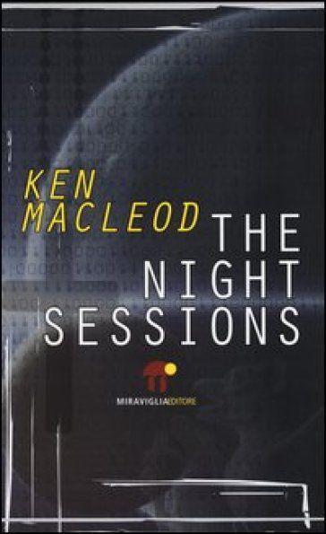 » [Recensione] The night sessions – Ken MacLeod - Scrittevolmente