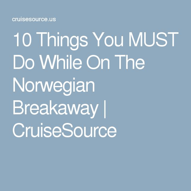 10 Things You MUST Do While On The Norwegian Breakaway | CruiseSource