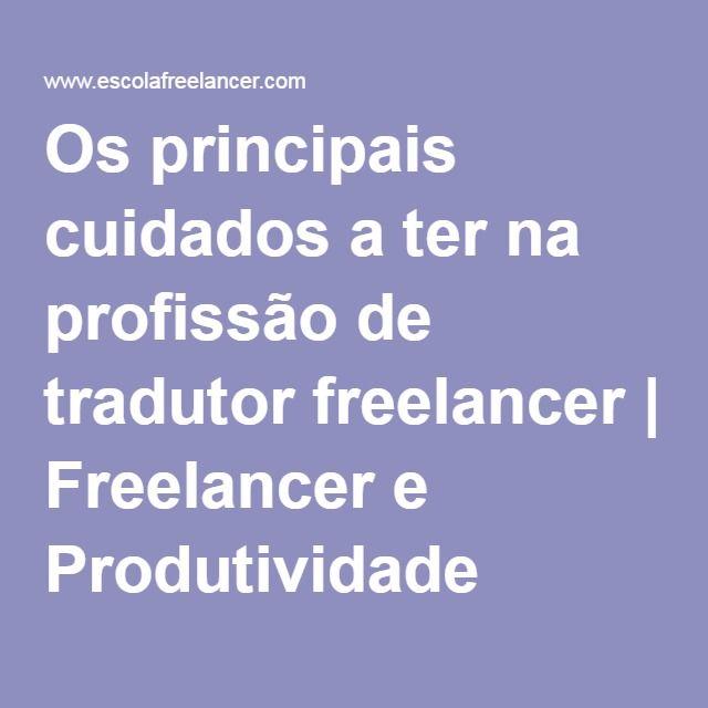Os principais cuidados a ter na profissão de tradutor freelancer | Freelancer e Produtividade