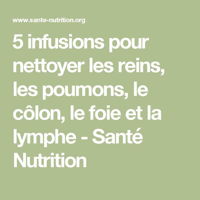 5 infusions pour nettoyer les reins, les poumons, le côlon, le foie et la lymphe - Santé Nutrition