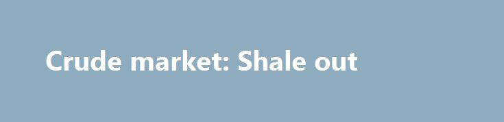 Crude market: Shale out http://betiforexcom.livejournal.com/24985991.html  The International Energy Agency (IEA) rattled the crude oil market by reporting that U.S. oil production will surge to the highest levels since 2014.The post Crude market: Shale out appeared first on crude-oil.news.The post Crude market: Shale out appeared first on aroundworld24.com. http://aroundworld24.com/2017/06/14/bcrudeb-market-shale-out/