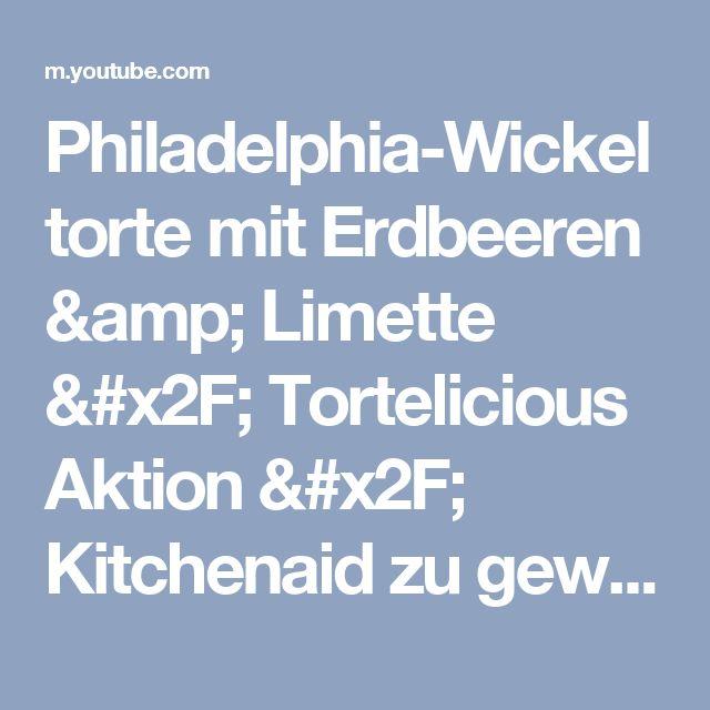 Philadelphia-Wickeltorte mit Erdbeeren & Limette / Tortelicious Aktion / Kitchenaid zu gewinnen - YouTube
