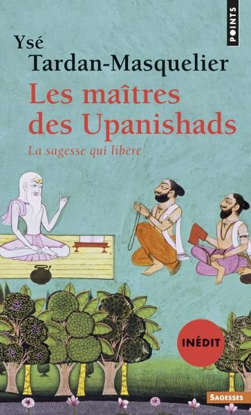 Les Maîtres des Upanishads (inédit), Ysé Tardan-Masquelier, Sciences humaines - Seuil | Editions Seuil