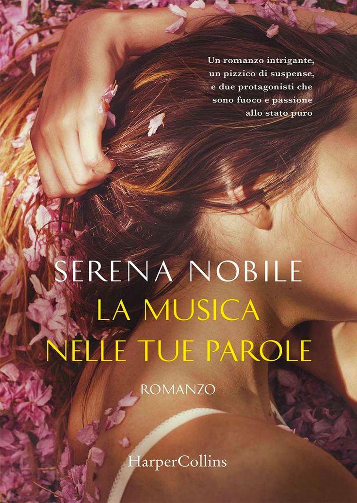 """22/06/2017 • Esce """"La musica nelle tue parole"""" di Serena Nobile edito da HarperCollins Italia"""