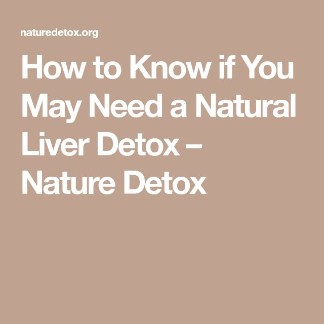 How to Know if You May Need a Natural Liver Detox – Nature Detox #LiverDetoxFoods