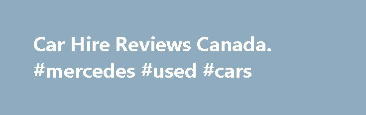 Car Hire Reviews Canada. #mercedes #used #cars http://car.remmont.com/car-hire-reviews-canada-mercedes-used-cars/  #car reviews canada # Surcharges for hotel/ railway/ port deliveries and collections are always included in our offered prices. When comparing our prices with others, make sure you compare FINAL prices and not ones that purposely keep surcharges hidden away! Surcharges for One-way rentals are always included in our offered prices. When comparing our prices […]The post Car Hire…