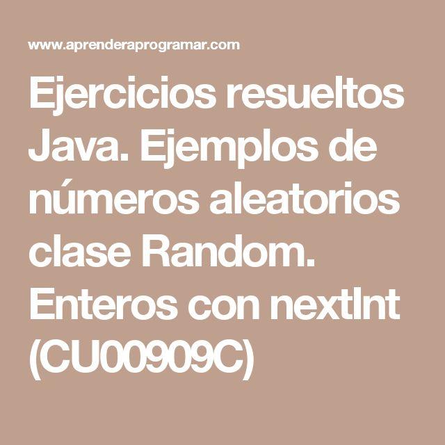Ejercicios resueltos Java. Ejemplos de números aleatorios clase Random. Enteros con nextInt (CU00909C)