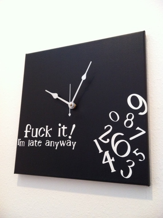 FOR THE ADULTSFuck it I'm late anyway Clock by jennimo on Etsy, $55.00