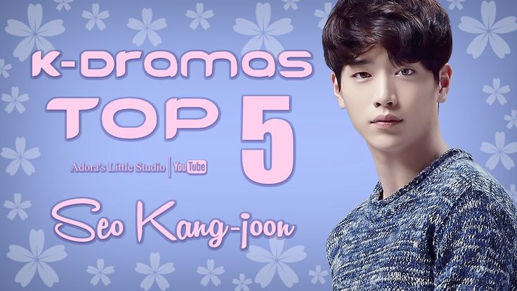 TOP 5 Seo Kang-joon K-Dramas - My Top 5 Korean Dramas with Seo Kangjoon / 서강준 / Seo Kang-jun