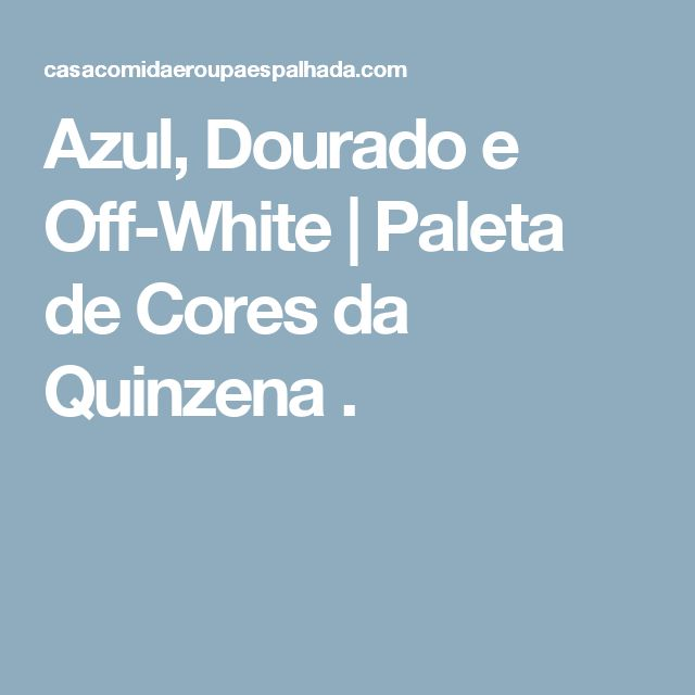Azul, Dourado e Off-White | Paleta de Cores da Quinzena .