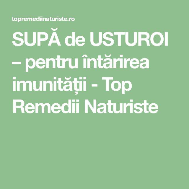 SUPĂ de USTUROI – pentru întărirea imunității - Top Remedii Naturiste