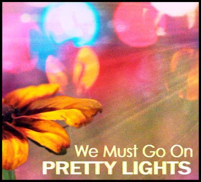 Pretty Lights- We Must Go On