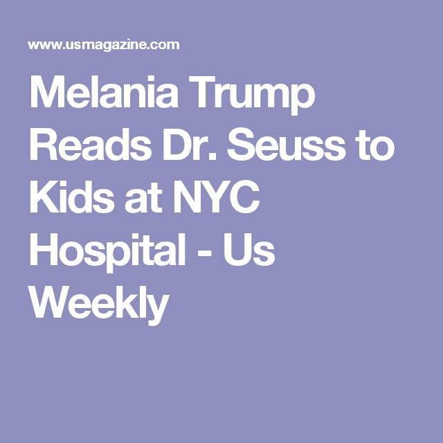 Melania Trump Reads Dr. Seuss to Kids at NYC Hospital - Us Weekly