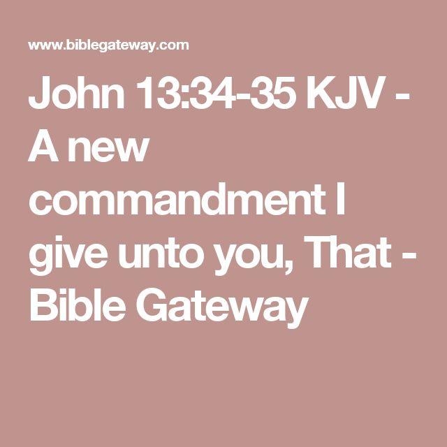 John 13:34-35 KJV - A new commandment I give unto you, That - Bible Gateway