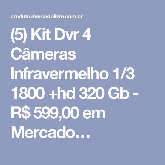 (5) Kit Dvr 4 Câmeras Infravermelho 1/3 1800 +hd 320 Gb - R$ 599,00 em Mercado…